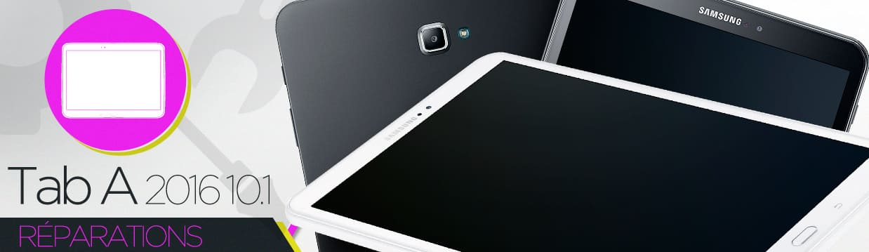 Réparation Samsung Galaxy Tab A6 Tab A 2016 10.1 T580-T585